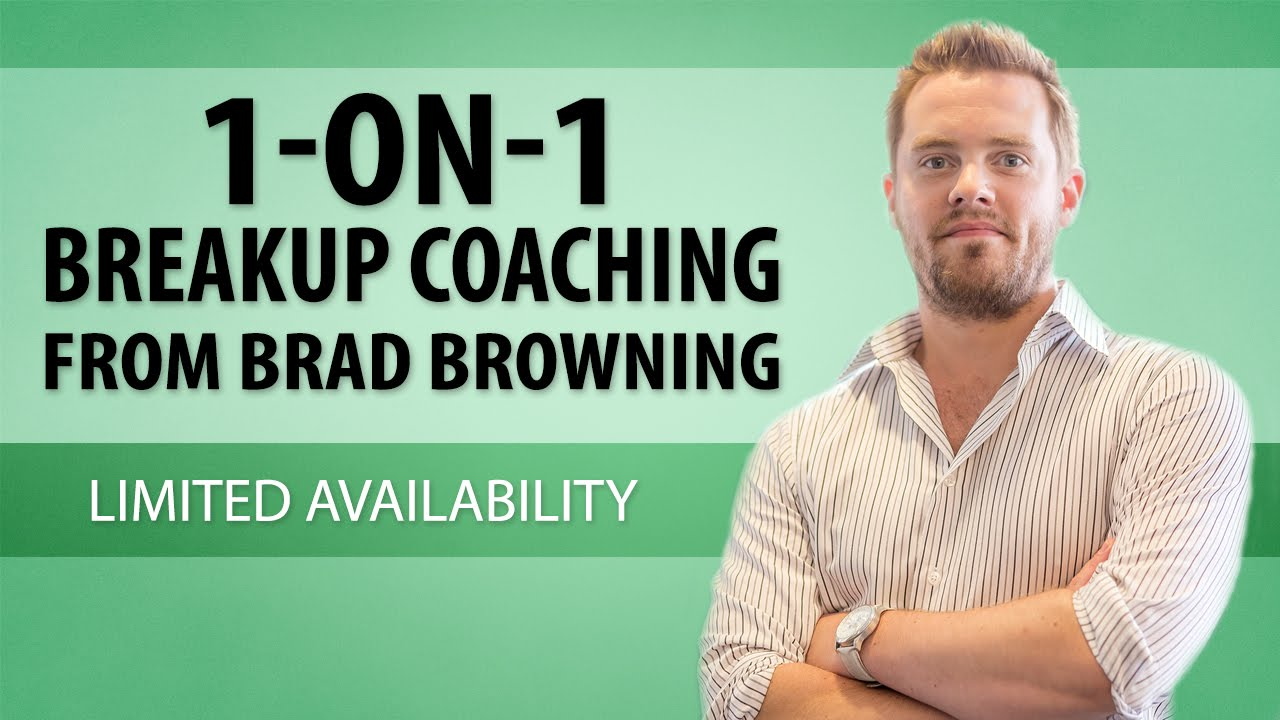 1-on-1 Breakup Coaching From Brad Browning (How To Get My Advice ...