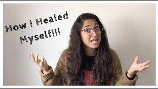 HOW I HEALED MYSELF!