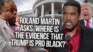 Roland Martin Asks 'Where Is The Evidence That Trump Is Pro Black?' Darrell Scott Tries To Explain