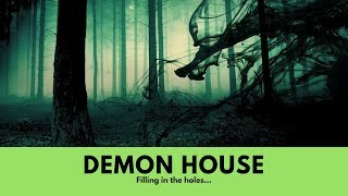 Demon House: Filling in the Holes