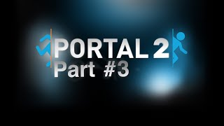 Portal 2 (no commentary) Part #3