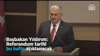 Başbakan Yıldırım: Referandum tarihi bu hafta açıklanacak