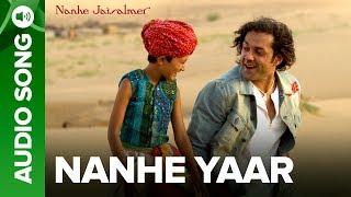 Nanhe Yaar (Full Audio Song) - Nanhe Jaisalmer | Bobby Deol & Dwij Yadav