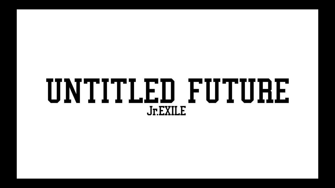 Jr.EXILE / UNTITLED FUTURE (Official Trailer)