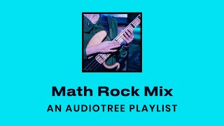 Math Rock Mix (Upbeat Rock / Progressive Compilation) | Audiotree Playlist