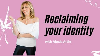 Reclaim Your Identity: Be Confident In Your Authenticity & Become Your Own Advocate w/ Alexis Artin
