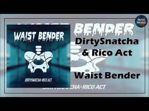 DirtySnatcha & Rico Act - Waist Bender