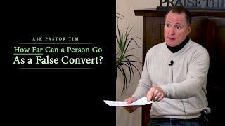 How Far Can a Person Go As a False Convert Ask Pastor Tim