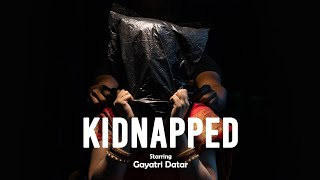 Kidnapped - Ft. Gayatri Datar