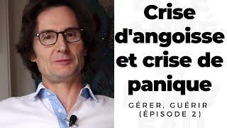 Crise d'angoisse et attaque de panique : gerer, guerir (pisode 2)