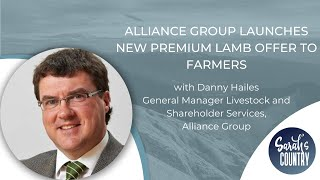 """Alliance group launches new premium lamb offer to farmers"" with Danny Hailes"
