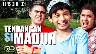 Tendangan Si Madun | Season 01 - Episode 03