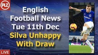Silva Unhappy With Draw - Tuesday 11th December - PLZ English Football News