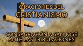 Oraciones del Cristianismo - Consagración a San José Ante las Tribulaciones (Voz, Texto, Música)