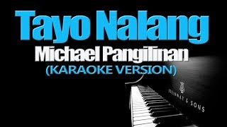 TAYO NALANG - Michael Pangilinan (KARAOKE VERSION)