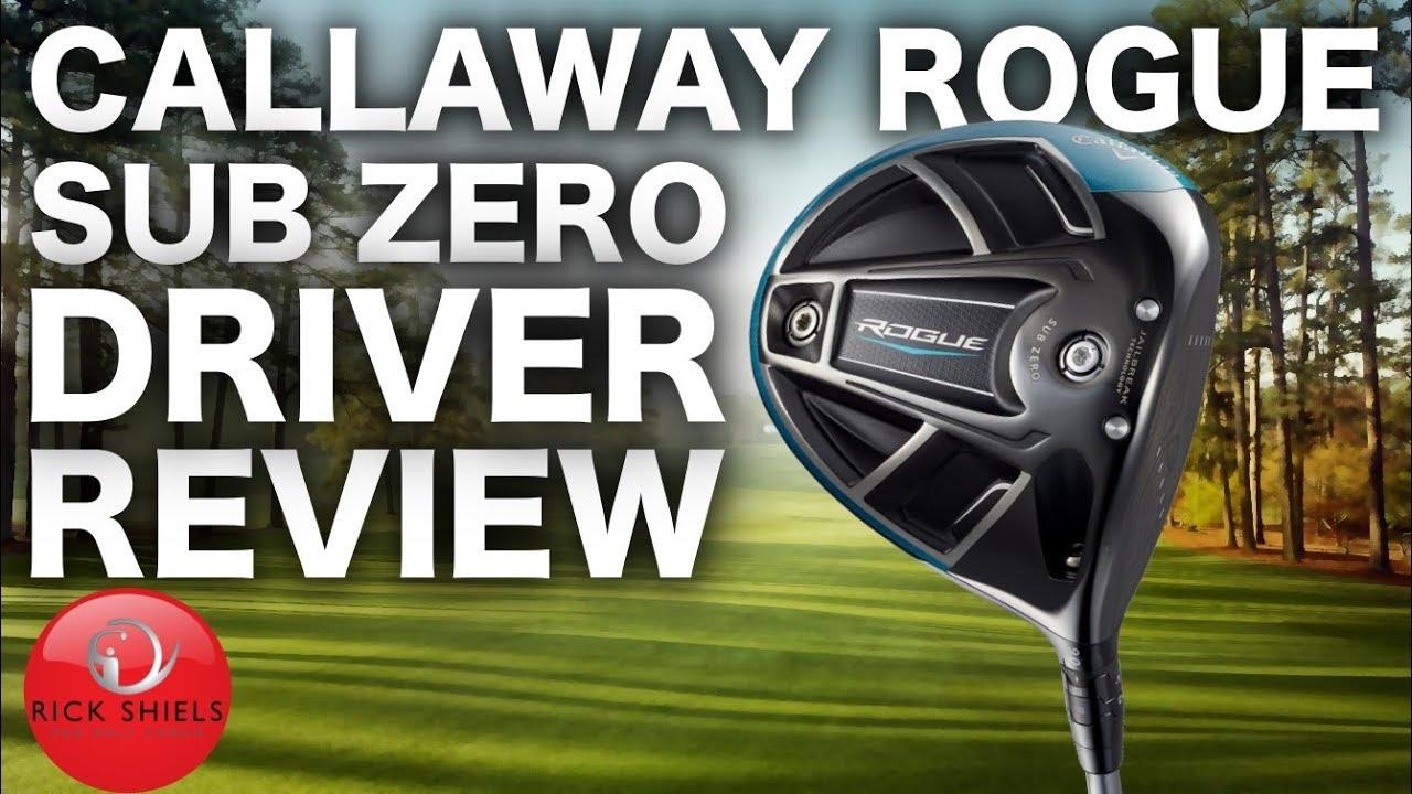 NEW CALLAWAY ROGUE SUB ZERO DRIVER FULL REVIEW - RICK SHIELS