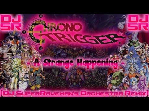 Chrono Trigger - A Strange Happening [DJ SuperRaveman's Orchestra Remix]