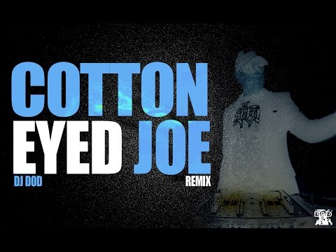 Cotton Eyed Joe  DJ DOD Remix