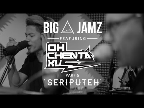 BIG A JAMZ - OH CHENTAKU - 'SERIPUTEH'