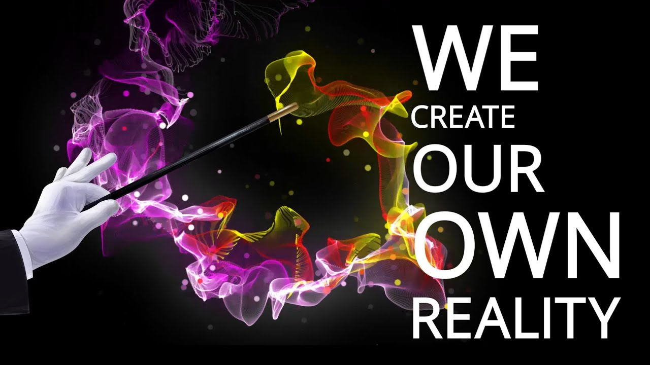 Image result for we create our own reality