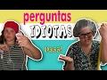 PERGUNTAS IDIOTAS VS RESPOSTAS MAIS IDIOTAS AINDA!