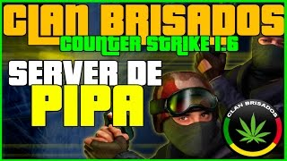 CS1.6 _\|/_ CLANBRISADOS _\|/_ SERVER PIPA 2015