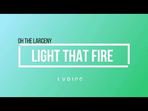 Oh The Larceny - Light That Fire (Lyrics)