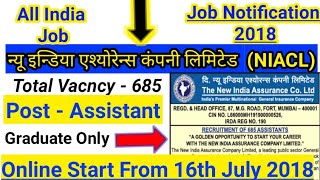NIACL Assistant Recruitment 2018 Notification || Online Start From 16th July || For 685 Post