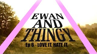 Ep6 | Ewan and Thingy's The Wrong Way Round  - Love It, Hate It