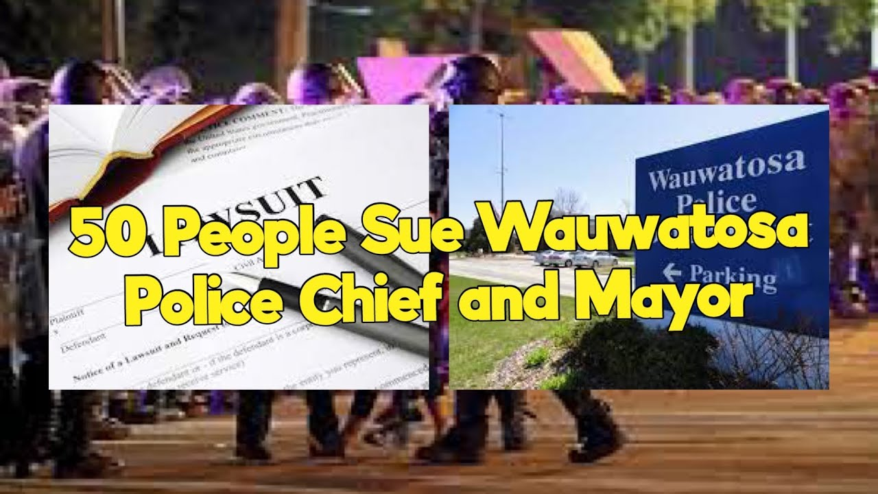 50 New Federal Lawsuit Accuses Wauwatosa Police Of Misconduct During Protest