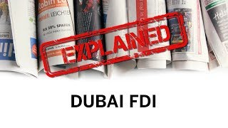 Explained: Dubai FDI projects