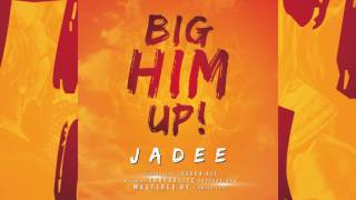 JADEE : BIG HIM UP  [ NEW MUSIC 2017 SOCA ]
