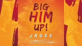 JADEE : BIG HIM UP  [ NEW MUSIC 2017 SOCA ]