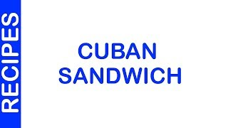 Cuban Sandwich | EASY TO LEARN | QUICK RECIPES