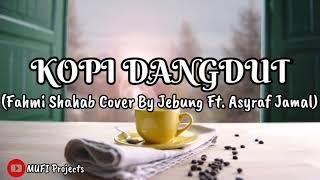 🔴KOPI DANGDUT (Fahmi Shahab)    COVER BY JEBUNG Ft. ASYRAF JAMAL)    Lyrics 🎶
