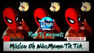 Música Oh Não,Meme Tik Tok (Rmx Dj Neguets) 2021