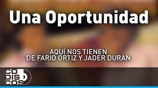 Una Oportunidad, Farid Ortiz y Jader Durán - Audio