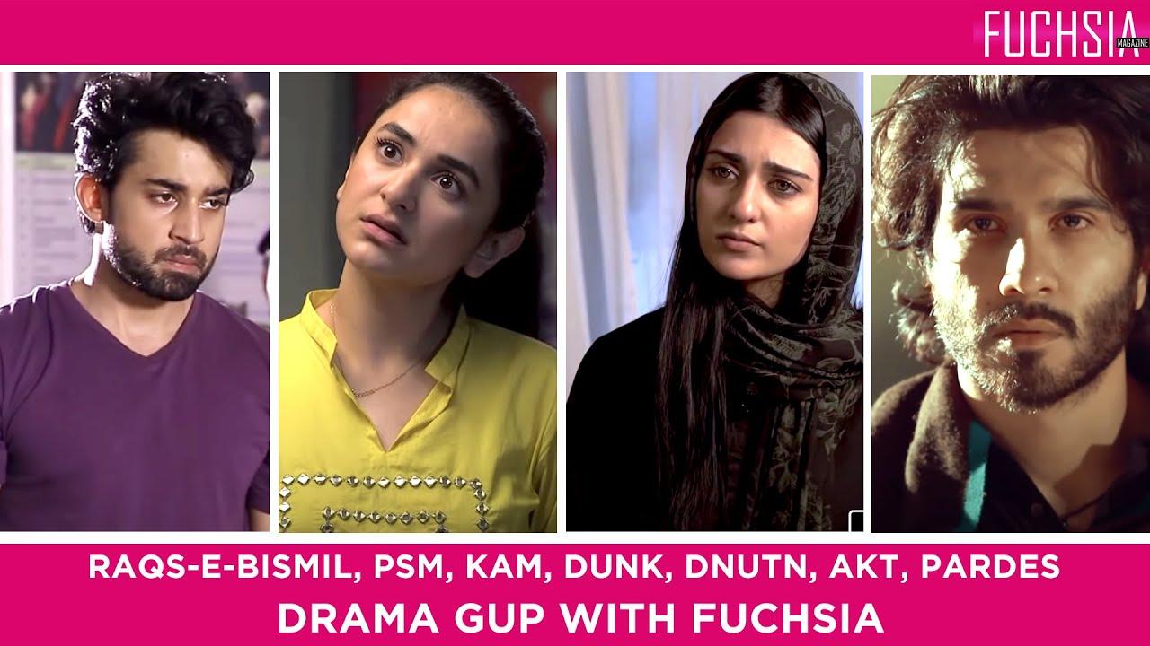 Raqs-e-Bismil | Khuda Aur Mohabbat | Dunk | PSM | DNUTN | Pardes | AKT | Drama Gup with FUCHSIA
