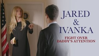 Jared Kushner and Ivanka Trump Fight Over Daddy