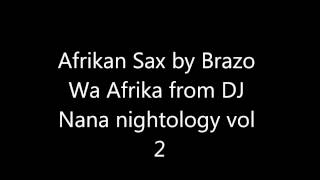 "DJ Nana "" Nightology Vol 2"" presents Afrikan Sax by Brazo Wa Afrika"