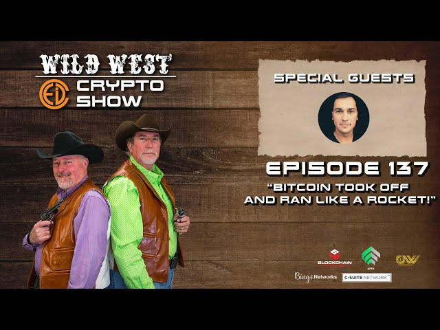 Wild West Crypto Show Episode 137   Bitcoin Took Off and Ran Like a Rocket!
