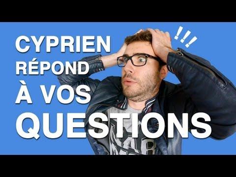Cyprien répond à vos questions !