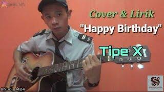 Happy Birthday ~ Tipe X (Cover &  Lirik)