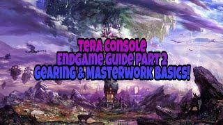 Tera Console - End Game Guide Part 2 - Gear Upgrades & Masterwork Basics