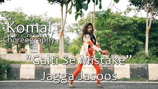 Galti Se Mistake Song Dance Choreography | Komal Nagpuri Video | Best Hindi Songs For Dancing