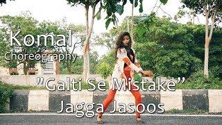Galti Se Mistake Song Dance Choreography | Komal Nagpuri Video | Best Hindi Songs For Dancing