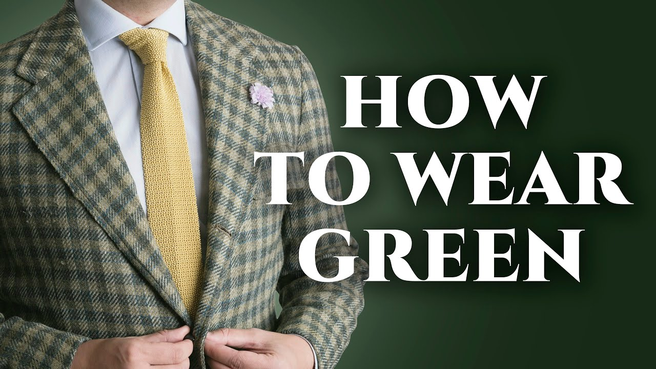 How To Wear Match Pair Green In Menswear The Most Underrated