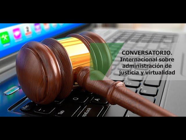 Conversatorio internacional sobre administracion de justicia y virtualidad