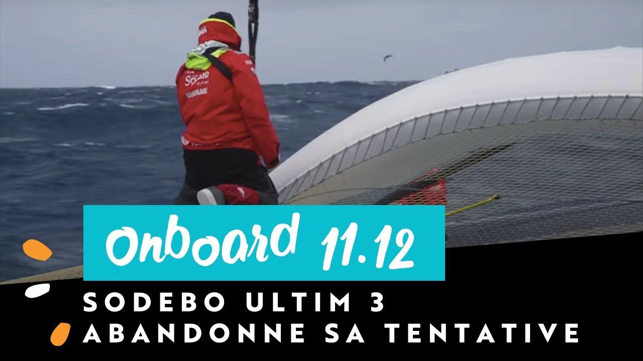 [ONBOARD 11 décembre 🎬] Sodebo Ultim 3 abandonne sa tentative