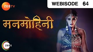 Manmohini | Ep 64 | Feb 14, 2019 | Webisode | Zee TV